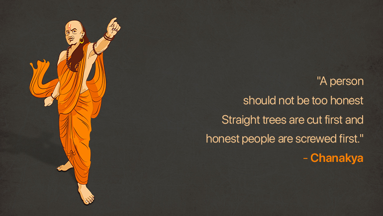 A person should not be too honest. Straight trees are cut first and honest people are screwed first