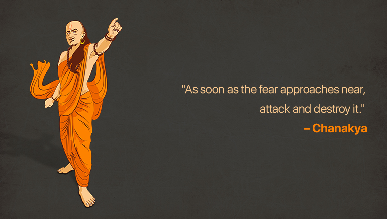 As soon as the fear approaches near, attack and destroy it