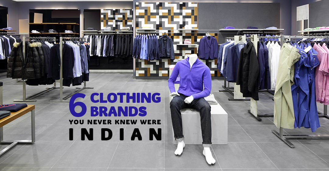 CLOTHING BRANDS YOU NEVER KNEW WERE INDIAN