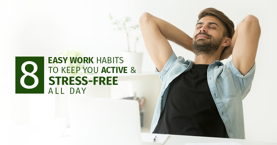 WORK HABITS TO KEEP YOU ACTIVE & STRESS-FREE ALL DAY