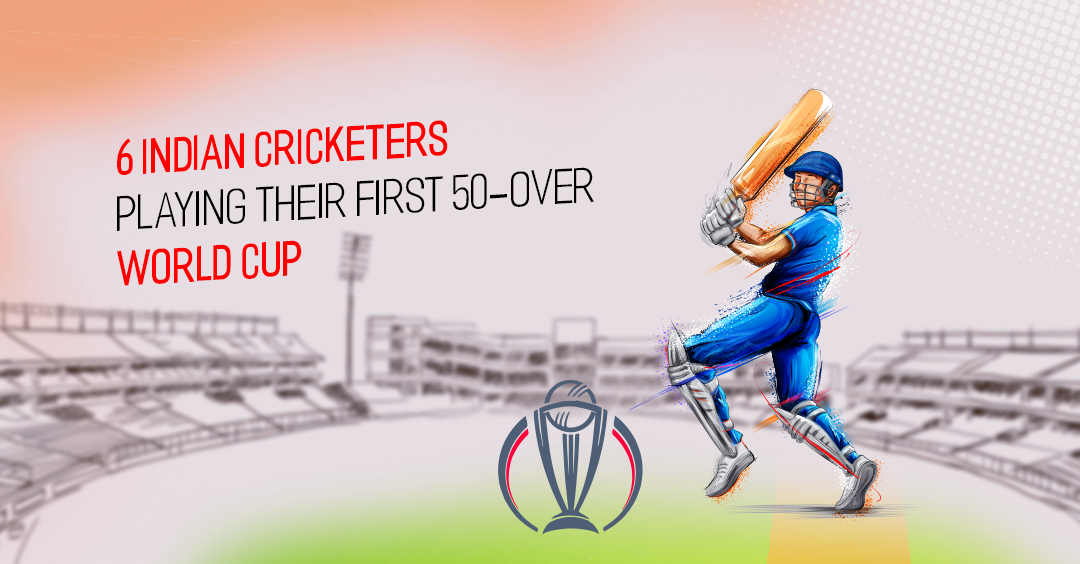 6 Indian Cricketers playing their First 50-Over World Cup