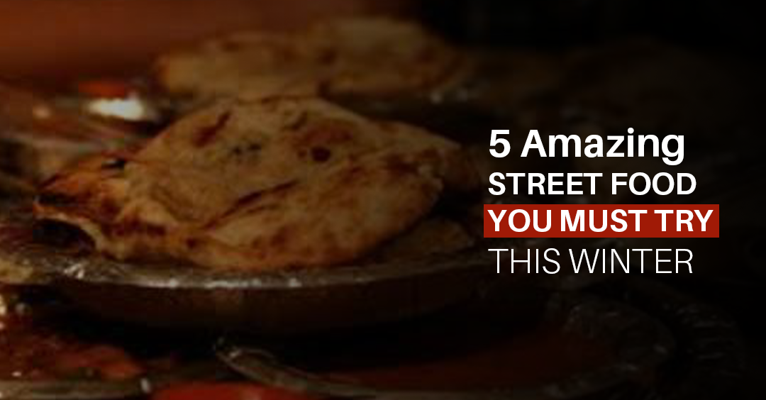5 AMAZING STREET FOOD YOU MUST TRY THIS WINTER