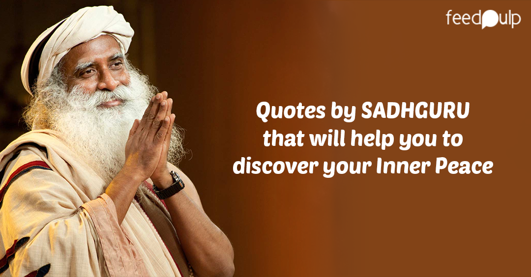 Quotes by SADHGURU that will help you to discover your Inner Peace
